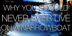 Why You Should Never Ever Live on a Narrowboat - Life on A Narrowboat